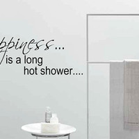 Happiness is a long hot shower... Vinyl Wall Sticker Decal Art Transfer Graphic