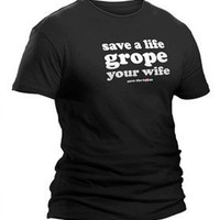 """Save A Life, Grope Your Wife"" - Save the Ta-tas T-Shirts - Save the Ta-tas Bumper Stickers & Accessories"