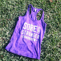 Sore Today Stronger Tomorrow. Racerback Burnout Tank. Purple Rush. SMALL