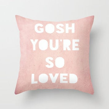 Gosh (Loved) Throw Pillow by Rachel Burbee | Society6