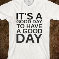 It's A Good Day Tee - Jeans and Tees and Travel and Cakes