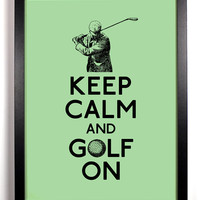 Keep Calm and Golf On (Golfer and Golf Ball) 8 x 10 Print Buy 2 Get 1 FREE Keep Calm and Carry On Keep Calm Art Keep Calm Parody Golf
