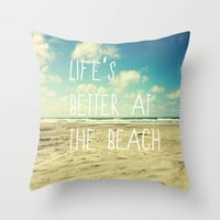 life&#x27;s better at the beach Throw Pillow by Sylvia Cook Photography | Society6