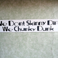 We don't skinny dip  we chunky dunk pool  wood sign painted