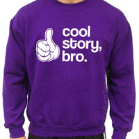 COOL STORY BRO funny Sweatshirt Crewneck 50/50 s, m, l, xl more colors