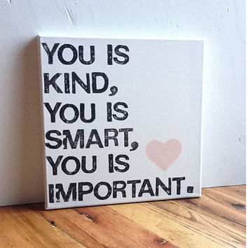 12X12 Canvas Sign - You Is Kind. You Is Smart. You Is Important Quote, Decoration, Pink Heart, Black and White, Typography word art, Gift