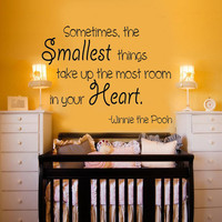 Sometimes the smallest things take up the most room in our heart Vinyl Wall Decal