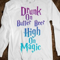 Drunk On Butter Beer, High On Magic (Long Sleeve) - Fun, Funny, & Popular