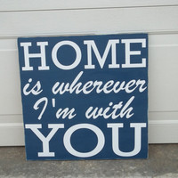 Home is wherever I&#x27;m with You Distressed 12x12 Wood Sign