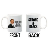 Amazon.com: I LIKE MY COFFEE LIKE I LIKE MY PRESIDENT... STRONG & BLACK Mug Cup - 11 ounces: Everything Else