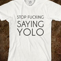 STOP FUCKING SAYING YOLO - glamfoxx.com