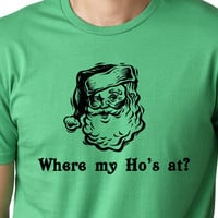 Where my ho's at funny Christmas T shirt screenprinted Santa Holiday Guys Humor Tee