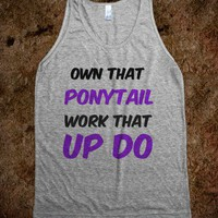 Own that ponytail, work that up do  - t-shirts/tanks and more