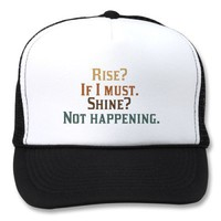 Funny Rise and Shine? Trucker Hat from Zazzle.com