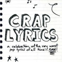 Crap Lyrics: A Celebration of the Very Worst Pop Lyrics of All Time . . . Ever!