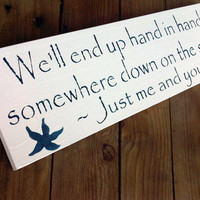 "Beach Wedding Sign, Anniversary, ""We'll end up hand in hand, somewhere down on the sand, Just me and you"""