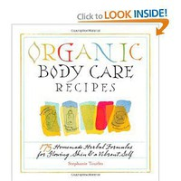 Amazon.com: Organic Body Care Recipes: 175 Homeade Herbal Formulas for Glowing Skin &amp; a Vibrant Self (9781580176767): Stephanie Tourles: Books