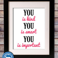You is Kind, Smart, Important &quot;The Help&quot; Quote Custom 8x10 Print - Pick Your Colors - Girl&#x27;s Room Decor