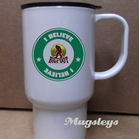 I Believe Bigfoot Travel Mug for your Coffee, Latte, Soda and Tea  Sasquatch Hunter