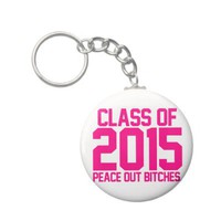 Class of 2015 Peace Out Bitches hot pink magenta Key Chain from Zazzle.com