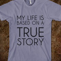 MY LIFE IS BASED ON A TRUE STORY - glamfoxx.com