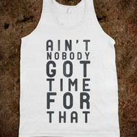 Ain't  Nobody Got Time For That (Tank) - Pop Couture