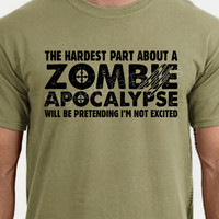 Zombie Apocalypse Mens T-shirt boys shirt Womens tshirt Halloween Horror geek geeky hardest part pretending not excited  Gift 2012