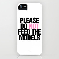 Please Do not Feed the Models iPhone Case by Rex Lambo | Society6