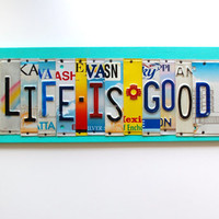 LIFE IS GOOD ooak license plate sign, motivational decor