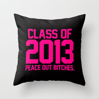 Class of 2013 Peace Out Bitches Magenta Black. Throw Pillow by Rex Lambo | Society6