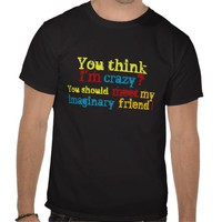 My Imaginary Friend Shirt from Zazzle.com
