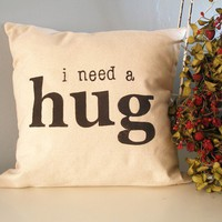$44.00 i need a hug  Hand Stamped Pillow Cover by JoshuaByOak on Etsy