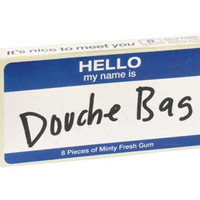 HELLO MY NAME IS DOUCHE BAG GUM