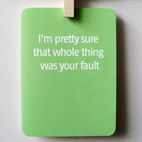 Snarky Blame Card  I&#x27;m pretty sure that whole thing was by 4four