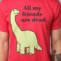 All My Friends Are Dead Tee