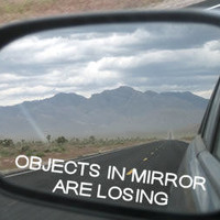Objects in Mirror are Losing - Vinyl Decal for Sideview Mirror