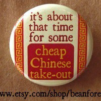It's time for cheap Chinese take-out Button or Magnet