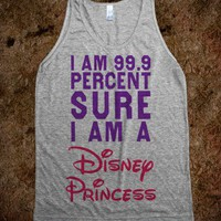 I Am 99.9 Percent Sure I Am A Disney Princess (Tank)