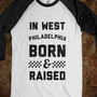 In West Philadelphia Born &amp; Raised (baseball tee)