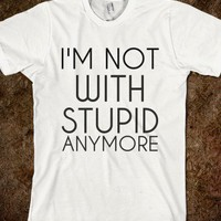I&#x27;M NOT WITH STUPID ANYMORE - glamfoxx.com