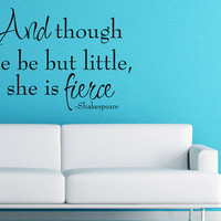 Art Wall Decals Wall Stickers Vinyl Decal Quote - And though she be but little she is fierce - Shakespeare