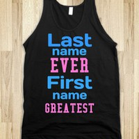 Last name ever, first name greatest - t-shirts/tanks and more