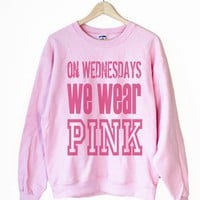 On Wednesdays We Wear Pink Sweatshirts/ Baby Pink