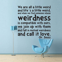 Vinyl Wall Decal Sticker Art - Life&#x27;s a Little Weird - Dr. Seuss quote - Wall Mural