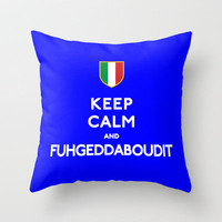 Keep Calm and Fuhgeddaboudit Italy Throw Pillow by Rex Lambo | Society6