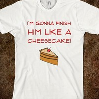 I'm Gonna Finish Him Like A Cheesecake! - Pitch Perfect Novelties