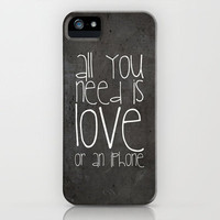 FUN QUOTE: ALL OU NEED IS LOVE OR AN iPHONE CASE ::::NEW  iPhone Case by Mnika  Strigel for iPhone 5 + 4S + 4 + 3 GS + 3 G + skins + pillow