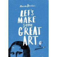 Let&#x27;s Make Some Great Art [Paperback]