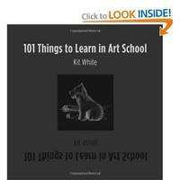 101 Things to Learn in Art School [Hardcover]