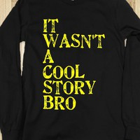 It Wasn&#x27;t A Cool Story Bro